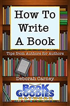 How To Write A Book: Tips from Authors for Authors About Writing and Publishing by [Cantwell, Lynne, Cherie, Rachel, Darden, Katie, Leslie, Judy, Ormiston-Smith, Tabitha, Picard, Joseph, Phythyon Jr., John R., Richards, Tory, Seeger, Alan, Ziomek, Diane]
