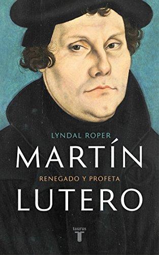 Martín Lutero: Renegado y profeta (Biografías) por Lyndal Roper