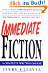 Immediate Fiction: A Complete Writing...