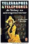 Télégraphes & Téléphones De Valmy Au Microprocesseur par Bertho - Catherine Bertho
