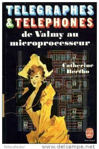Télégraphes et Téléphones De Valmy Au Microprocesseur par Catherine Bertho