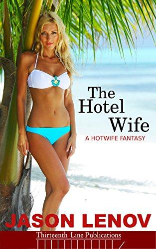 The Hotel Wife: A Hotwife Fantasy (English Edition) Hotel Line
