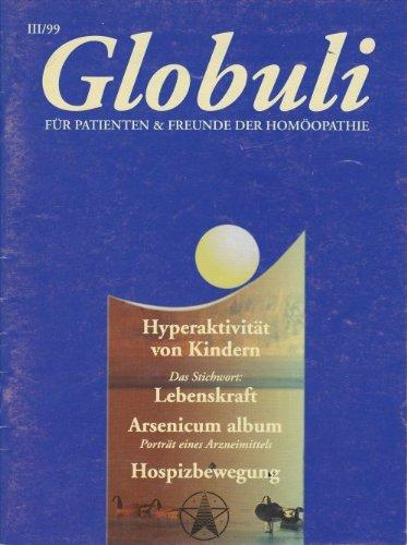 Globuli. Für Patienten & Freunde der Homöopathie. Heft III/99. Titelthemen: Hyperaktivität von Kindern - Lebenskraft - Arsenicum album - Hospizbewegung -