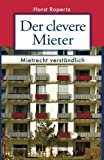 Der clevere Mieter: Mietrecht verständlich. 60 Fall- und Rechtsgeschichten aus der Praxis - Horst Ropertz