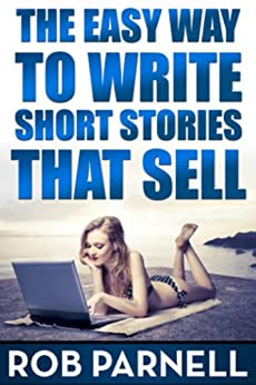 The Easy Way to Write Short Stories That Sell by [Parnell, Rob]