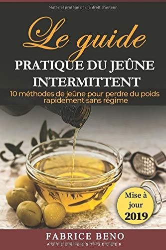 JEÛNE INTERMITTENT : LE GUIDE PRATIQUE DU JEÛNE INTERMITTENT: 10 MÉTHODES DE JEÛNE POUR PERDRE DU POIDS RAPIDEMENT SANS RÉGIME par Fabrice Beno