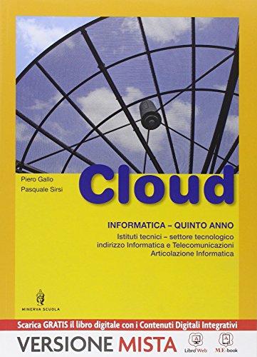 Cloud. Informatica. Per le Scuole superiori. Con e-book. Con espansione online