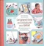 Le grand livre de la couture pour bébé : 50 modèles d'accessoires et de vêtements, de la...