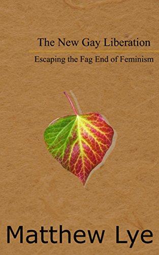 Descargar Libro Mobi The New Gay Liberation: Escaping the Fag End of Feminism PDF A Mobi
