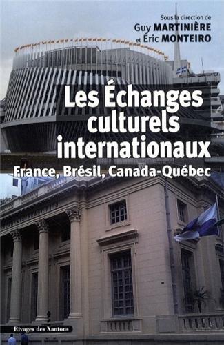 Les échanges culturels internationaux : France, Brésil, Canada-Québec (XIXe-XXe siècles)