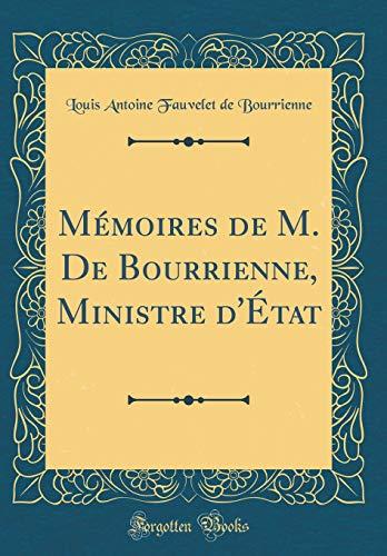 Mémoires de M. de Bourrienne, Ministre d'État (Classic Reprint) par Louis Antoine Fauvelet de Bourrienne