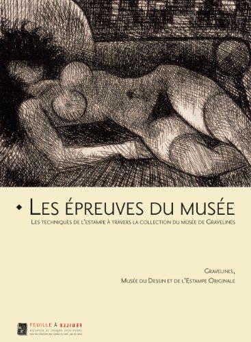 Les épreuves du musée : Gravelines, musée du dessin et de l'estampe originale par Dominique Tonneau-Ryckelynck