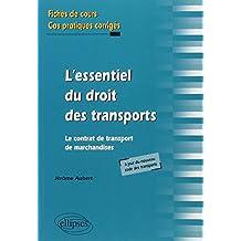 L'Essentiel du Droit des Transports. Le Contrat de Transport de Marchandises. Fiches de Cours & exercices Corrigés