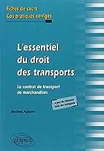 L'Essentiel du Droit des Transports. Le Contrat de Transport de Marchandises. Fiches de Cours & exercices Corrigés de Jérôme Aubert
