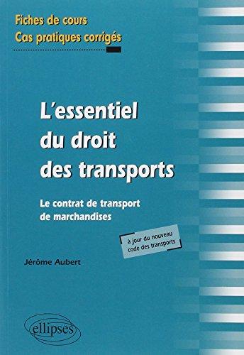 L'Essentiel du Droit des Transports. Le Contrat de Transport de Marchandises. Fiches de Cours & exercices Corrigés par Jérôme Aubert