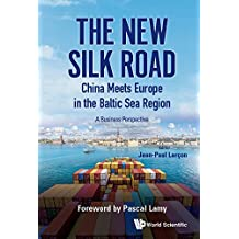 New Silk Road: China Meets Europe In The Baltic Sea Region, The - A Business Perspective: A Business Perspective