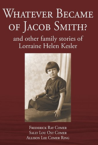 Whatever Became of Jacob Smith? and Other Family Stories of Lorraine Helen Kesler (Lorraine Ring)