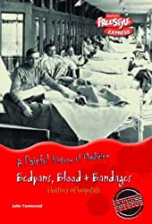 Freestyle Express: Painful History Medicine: Bedpans, Blood & Bandages: Hospitals Hardback (A Painful History of Medicine)