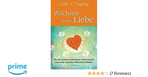 Wachsen in der Liebe: Wie wir unseren Lebensplan entschlüsseln und ...