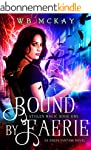 Bound by Faerie: An Urban Fantasy Nov...