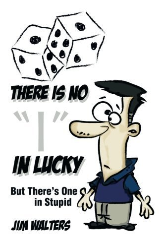 """There is No """"I"""" in Lucky: But There's One in Stupid by Walters, Jim (2013) Paperback"""