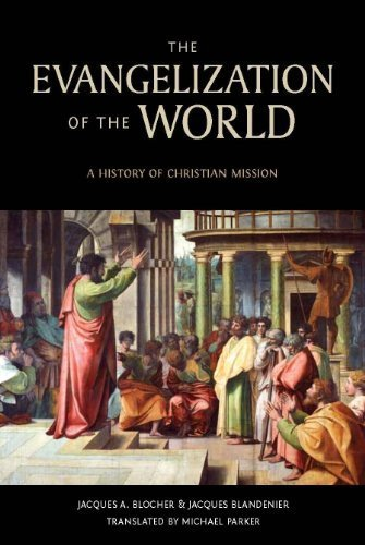 The Evangelization of the World: A History of Christian Missions by Jacques A. Blocher (2012-12-06)