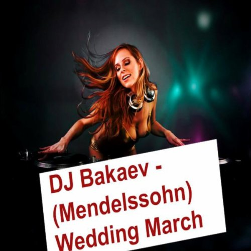 Mendelssohn Wedding March DJ Bakaev Amazoncouk MP3 Downloads