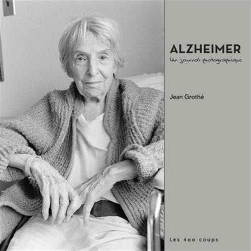 Alzheimer, un journal photographique par Jean Grothe