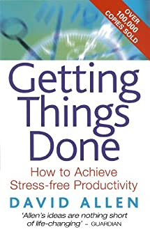 Getting Things Done: How to achieve stress-free productivity by [Allen, David]