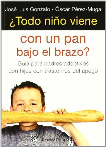¿Todo niño viene con un pan bajo el brazo?: Guía para padres adoptivos con hijos con trastorno del apego (AMAE)