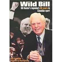 Wild Bill: Bill Hunter's Legendary 65 Years in Canadian Sport
