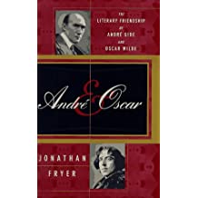 Andre & Oscar: The Literary Friendship of Andre Gide and Oscar Wilde