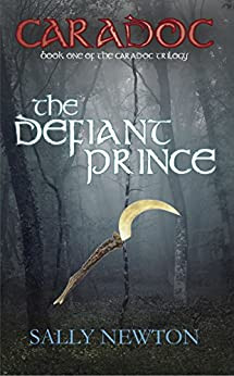 CARADOC, The Defiant Prince, book one of the Caradoc trilogy (CARADOC - the Caradoc trilogy 1) by [Newton, Sally]