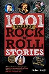 1001 Bizarre Rock 'n' Roll Stories: Tales of Excess and Debauchery by Robert Lodge (2014-03-04)