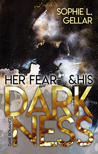 Her fear & his darkness (Beth & Parker 1) von [Gellar, Sophie L.]
