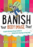 Banish Your Body Image Thief (Gremlin and Thief CBT Workbooks)
