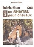 Initiation au Shiatsu pour chevaux - Le pouvoir du toucher - Belin - 07/01/2004