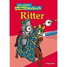 Mein großes farbiges Malbuch Ritter (Malbücher und -blöcke)