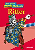 Mein großes farbiges Malbuch Ritter (Malbücher und -blöcke) - Silke Neubert