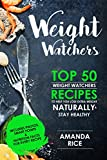 Weight Watchers: TOP 50 Weight Watchers Recipes To Help You Lose Extra Weight Naturally & Stay Healthy