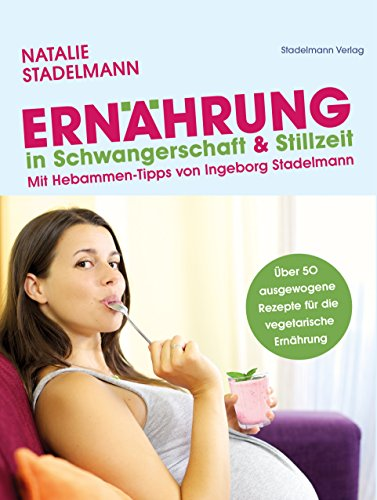 Ernährung in Schwangerschaft & Stillzeit: Mit Hebammen-Tipps von Ingeborg Stadelmann (Schwangerschafts-tipps)