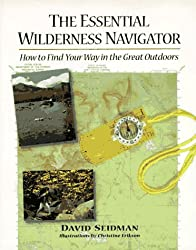 The Essential Wilderness Navigator: How to Find Your Way in the Great Outdoors (Ragged Mountain Press essential series on outdoor pursuits)