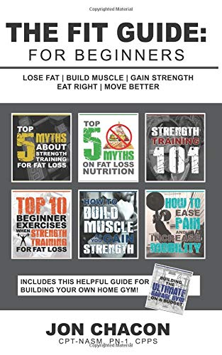 The Fit Guide: For Beginners: Lose Fat | Build Muscle | Gain Strength | Eat Right | Move Better