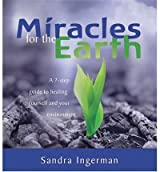Miracles for the Earth: A 7-Step Guide to Healing Yourself and Your Environment Ingerman, Sandra ( Author ) Nov-01-2004 Compact Disc
