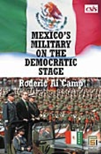 Mexico's Military on the Democratic Stage (Praeger Security International) (English Edition) por Roderic A. Camp