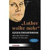 """""""Luther wollte mehr"""": Der Reformator und sein Glaube"""