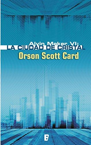 La ciudad de cristal (Saga de Alvin Maker [El Hacedor] 6): SERIE LA HISTORIA DE ALVIN EL HACEDOR (ALVIN MAKER VI) por Orson Scott Card