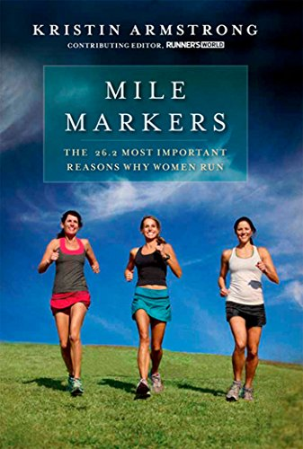 Mile Markers: The 26.2 Most Important Reasons Why Women Run -