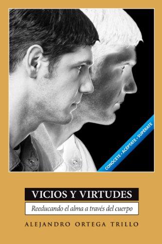 Vicios y virtudes: Reeducando el alma a través del cuerpo