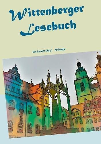 Wittenberger Lesebuch: Anthologie